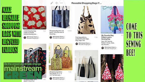 Mainstream Green is holding a Reusable Shopping Bag sewing bee that will up-cycle textiles will fighting proliferation of polluting plastic carryout shopping bags